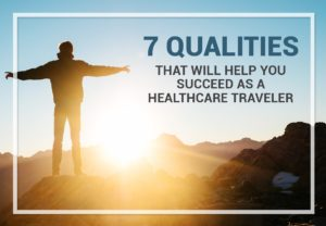 7 Qualities That Will Help You Succeed as a Healthcare Traveler