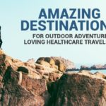 Amazing destinations for outdoor loving healthcare travelers