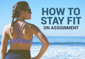 How to stay fit on assignment