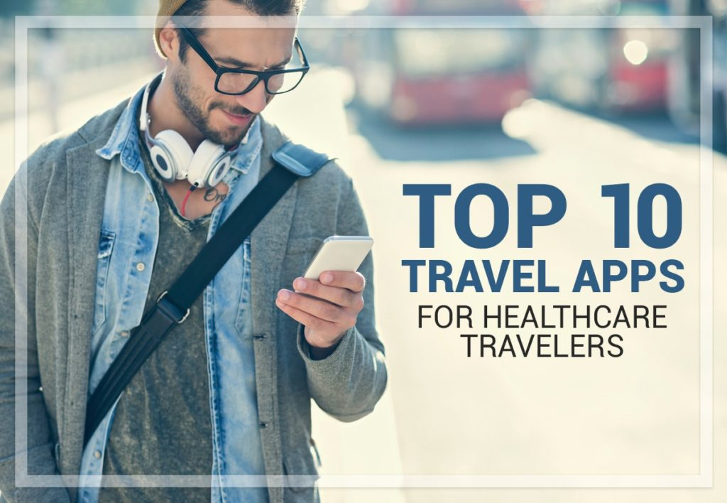 Top 10 Travel Apps for Healthcare Travelers