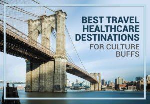 Best Travel Healthcare Destinations for Culture Buffs