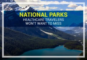 National Parks Healthcare Travelers Won't Want to Miss
