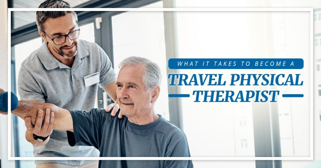 What It Takes To Become A Travel Physical Therapist
