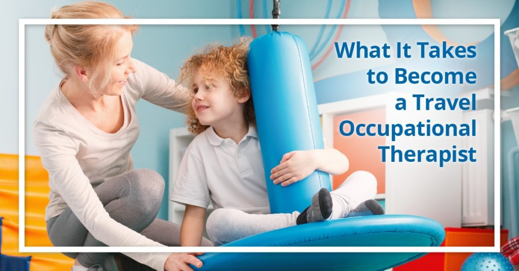 What it takes to become a travel Occupational Therapist
