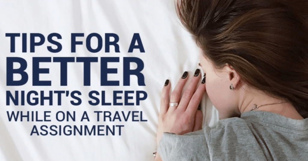 Tips For a Better Night's Sleep While on a Travel Assignment