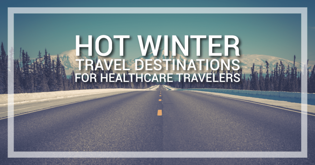 5 Hot Winter Travel Destinations For Healthcare Travelers