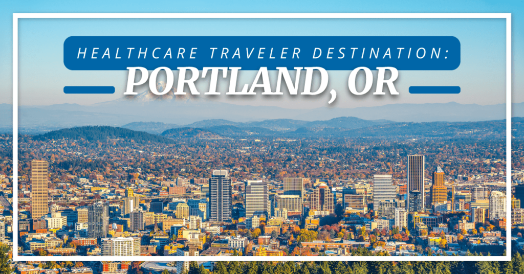 Healthcare Traveler Destination: Portland, OR