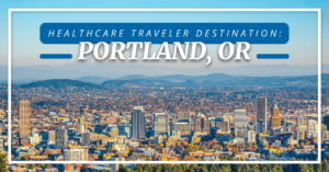 Healthcare Traveler Destination: Portland, OR
