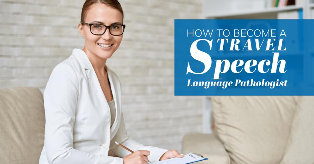 How to Become A Travel Speech Language Pathologist
